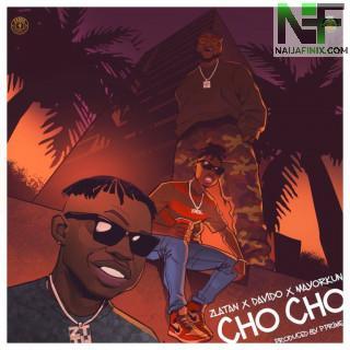Download Music Mp3:- Zlatan – Cho Cho Ft Davido & Mayorkun