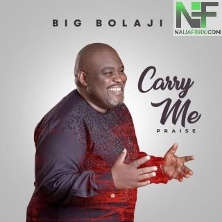 Download Music Mp3:- Big Bolaji – Carry Me
