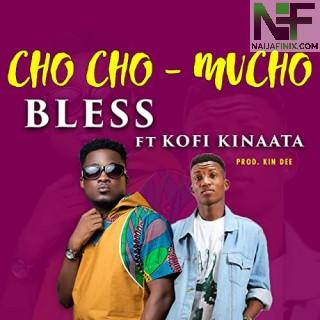 Download Music Mp3:- Bless – Chocho MuCho Ft Kofi Kinaata