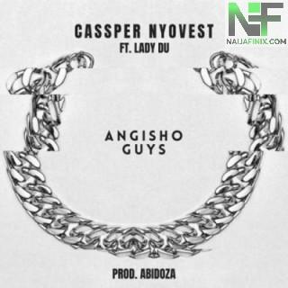 Download Music Mp3:- Cassper Nyovest – Angisho Guys Ft Lady Du