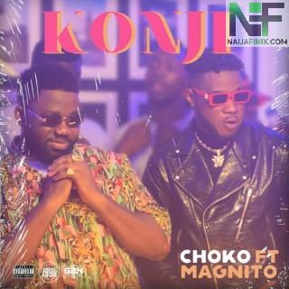 Download Music Mp3:- Choko – Konji Ft Magnito