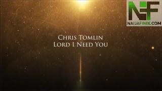 Download Music Mp3:- Chris Tomlin - Lord I Need You