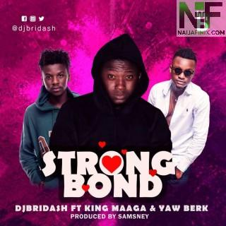 Download Music Mp3:- DJ Bridash - Strong Bond Ft Yaw Berk & King Maaga