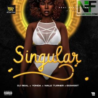 Download Music Mp3:- DJ Real – Singular Ft. Yonda, Idowest, Wale Turner