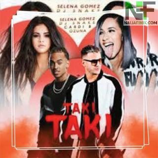 Download Music Mp3:- DJ Snake - Taki Taki Ft Selena Gomez, Ozuna, Cardi B