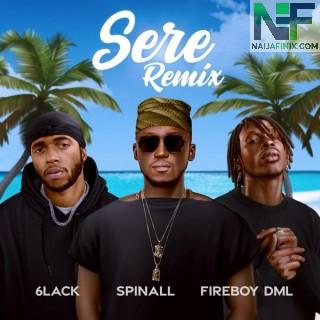 Download Music Mp3:- DJ Spinall – Sere (Remix) Ft 6lack & Fireboy DML
