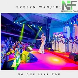 Download Music Mp3:- Evelyn Wanjiru - No One Like You