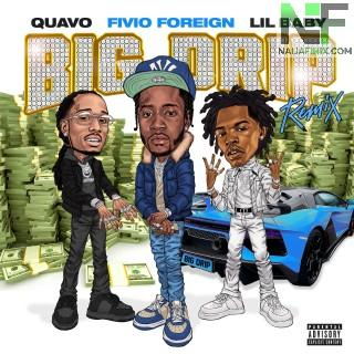 Download Music Mp3:- Fivio Foreign - Big Drip (Remix) Ft Lil Baby & Quavo
