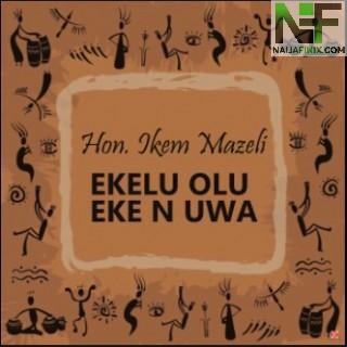 Download Music Mp3:- Ikem Mazeli - Ekelu Olu Eke