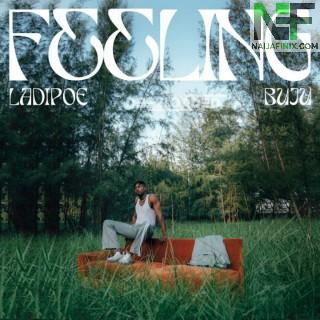 Download Music Mp3:- LadiPoe – Feeling Ft Buju