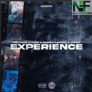 Download Music Mp3:- M1llionz - Experience Ft SkengTrapMob, Tugz & Mwoo