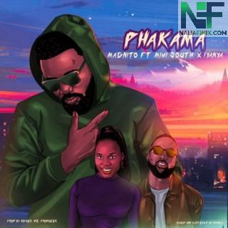 Download Music Mp3:- Magnito – Phakama Ft Iyanya & Mimi South