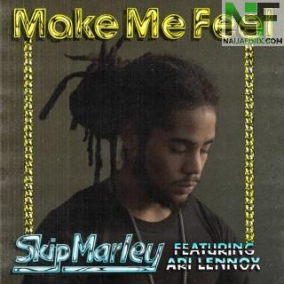 Download Music Mp3:- Skip Marley - Make Me Feel Ft Rick Ross & Ari Lennox