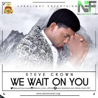 Download Music Mp3:- Steve Crown - We Wait On You