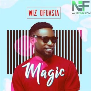 Download Music Mp3:- Wizboyy (Wiz Ofuasia) - Magic