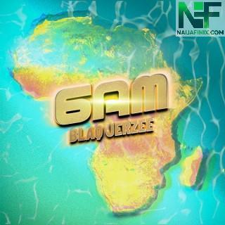 Download Music Mp3:- Blaq Jerzee – 6AM