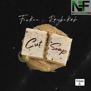 Download Music Mp3:- Fiokee – Cut Soap Ft Raybekah