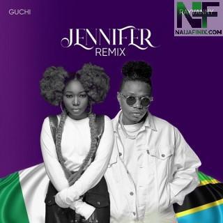 Download Music Mp3:- Guchi – Jennifer (Remix) Ft Rayvanny