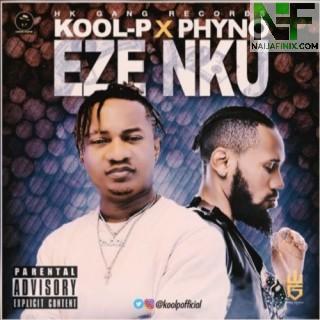 Download Music Mp3:- Kool P – Eze Nku Ft Phyno