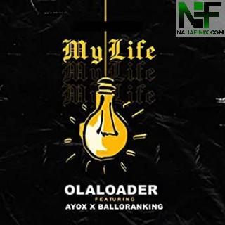Download Music Mp3:- Ola Loader – My Life Ft Ayox & Ballo Ranking