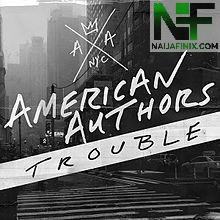 Download Music Mp3:- American Authors - Trouble