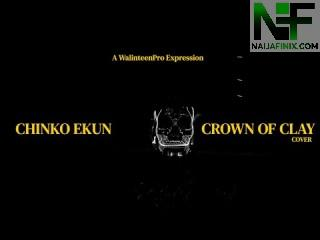 Download Music Mp3:- Chinko Ekun – Crown Of Clay (Cover)