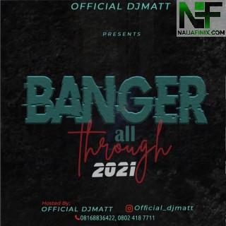 Download Mixtape Mp3:- DJ Matt – Banger All Through 2021 Mix