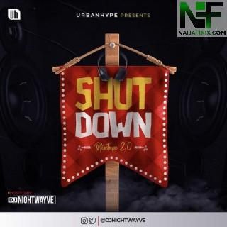Download Mixtape Mp3:- DJ Nightwayve – The Shutdown Mix
