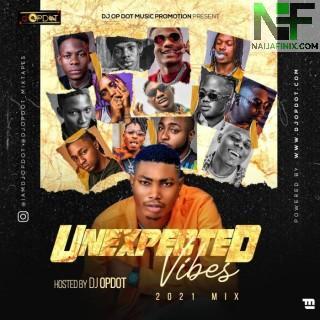 Download Mixtape Mp3:- DJ OP DOT – Unexpected Vibes (2021 Mix)