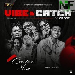 Download Mixtape Mp3:- DJ OP Dot – Vibe & Catch Cruise Mix