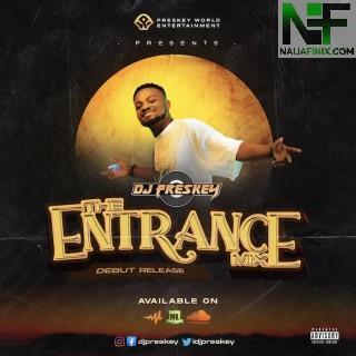 Download Mixtape Mp3:- DJ Preskey – The Entrance Mix