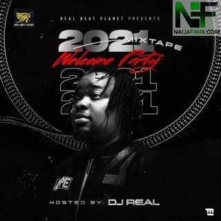 Download Mixtape Mp3:- DJ Real – 2021 Welcome Party Mix