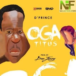 Download Music Mp3:- D'Prince - Oga Titus Ft Don Jazzy