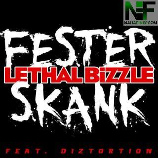 Download Music Mp3:- Lethal Bizzle - Fester Skank Ft Diztortion