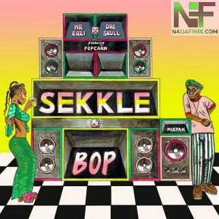 Download Music Mp3:- Mr. Eazi - Sekkle & Bop Ft Popcaan & Dre Skull