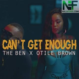 Download Music Mp3:- The Ben - Can't Get Enough Ft Otile Brown