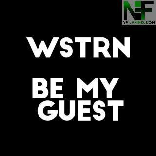 Download Music Mp3:- WSTRN – Be My Guest Ft Fireboy DML