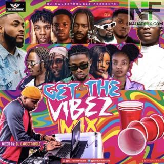 Download Mixtape:- DJ Causetrouble – Get The Vibes Mix