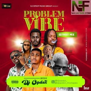 Download Mixtape:- DJ OP Dot – Problem Vibe (Street Mix)