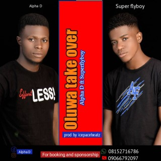 Download Music Mp3:- AlphaD - Oluwa Take Over Ft Superflyboy