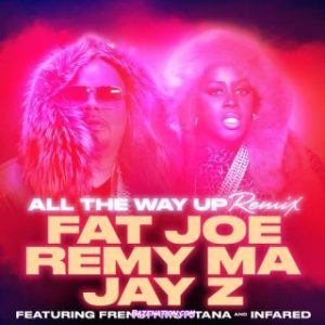 Download Music Mp3:- Fat Joe, Remy Ma - All The Way Up Ft. French Montana