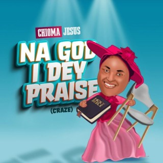Chioma Jesus – Na God I Dey Praise (Craze) (MP3 Download)