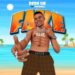 Dede UK – Fake ft. Snowbell (MP3 Download)